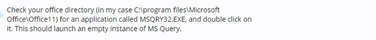 Microsoft Excel tip: How to launch Microsoft Query without Excel .For x64 systems the path would be like C:\Program Files (x86)\Microsoft Office\Office14