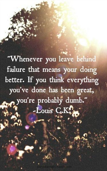 when you leave failure behind // louis c.k.