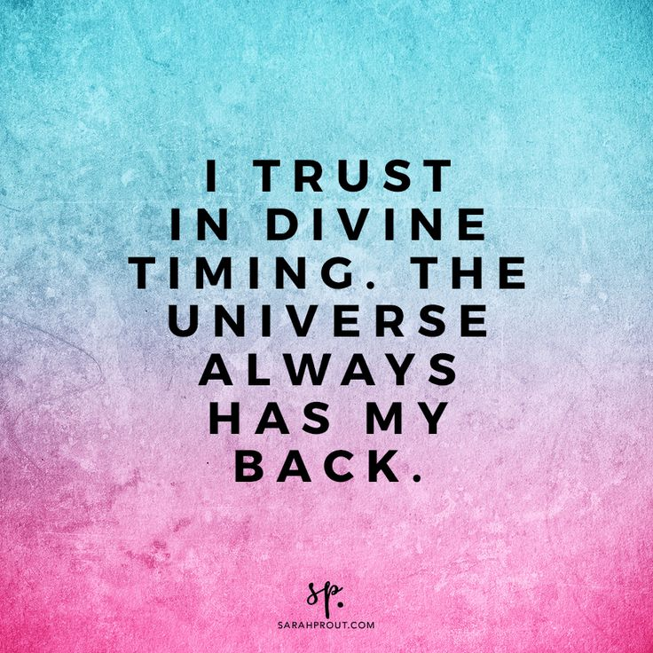 I trust in Divine Timing! The Universe always has my back!
