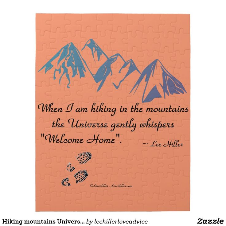 "Hiking mountains Universe whispers Welcome Home Jigsaw #Puzzle #Hiking #mountains #Universe whispers Welcome Home #TShirt ""When I am hiking in the mountains the Universe gently whispers ""Welcome Home""."" ~ Lee Hiller #quotes   #hiker #trails #Outdoors #nature #hike https://www.zazzle.com/leehillerloveadvice/gifts?cg=196688338406691201"