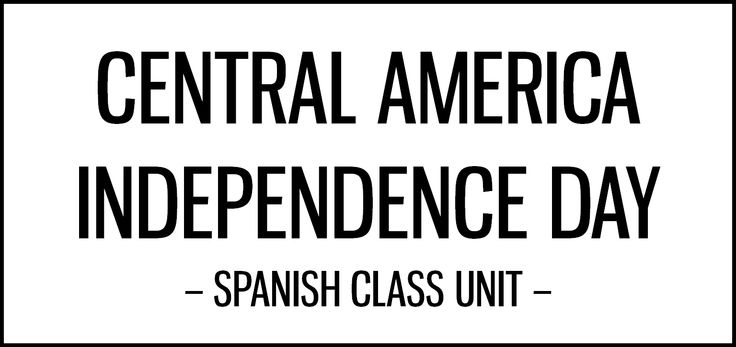 Central America Independence Day activities for Spanish class featuring songs, short films, art and videos that highlight national and regional identity.