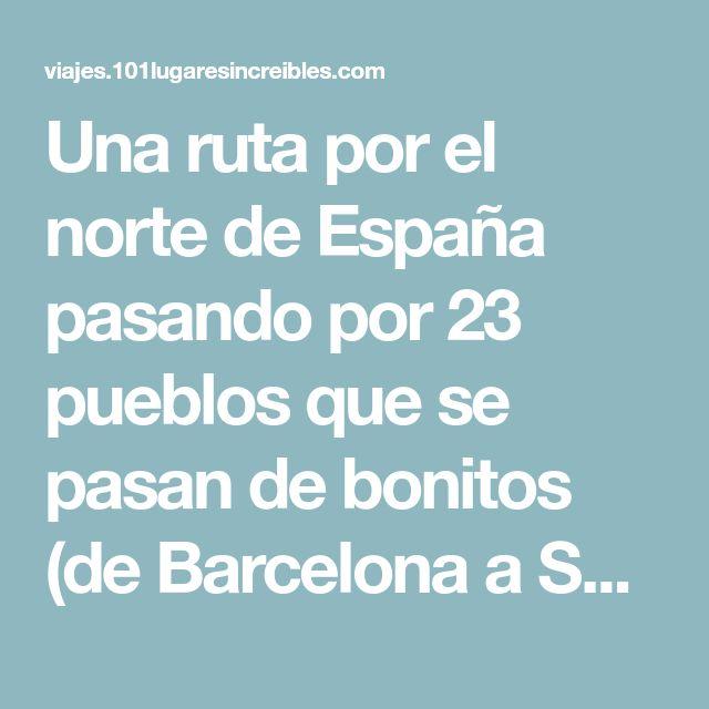Una ruta por el norte de España pasando por 23 pueblos que se pasan de bonitos (de Barcelona a Santiago de Compostela) - Viajes - 101lugaresincreibles -