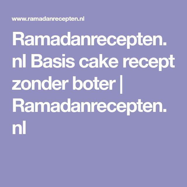Ramadanrecepten.nl Basis cake recept zonder boter | Ramadanrecepten.nl
