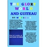 The Glory World And Guiteau: A fictional story about politics in the late 1800s and President Garfield And His Assassination by Charles Guiteau which ... heirloom and kept hidden for over 100 years. (Paperback)By Wayside