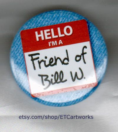 I am a Friend of Bill W. Alcoholics Anonymous. by ETCartworks