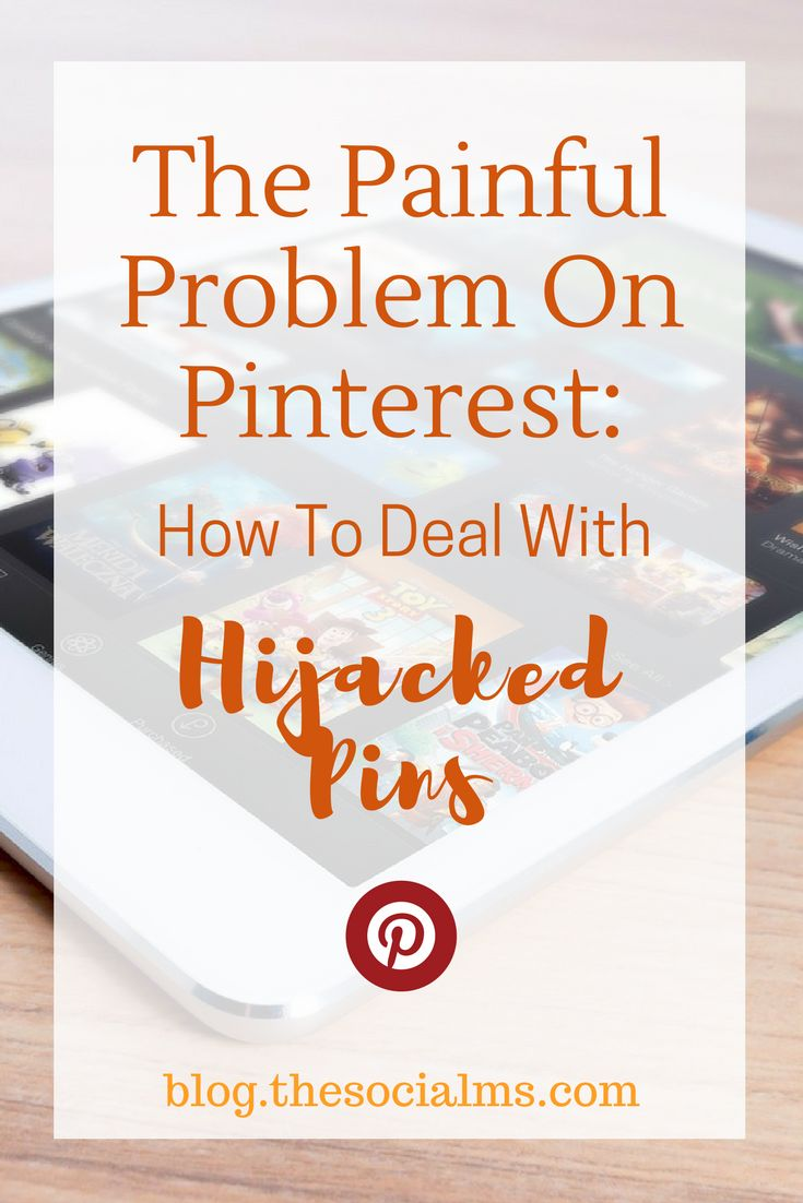 The Painful Problem On Pinterest: How To Deal With Hijacked Pins