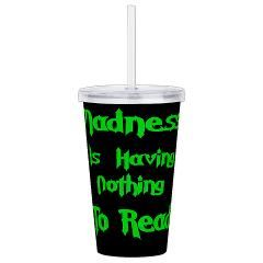 Madness is having nothing to read! Acrylic Double-wall Tumbler > Double-Wall Acrylic Tumbler > Twilight Years Creative Art T-Shirts and Gifts
