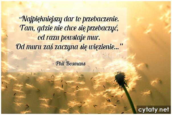 Najpiękniejszy dar to przebaczenie... #Bosmans-Phil,  #Przebaczenie, #Relacje-międzyludzkie
