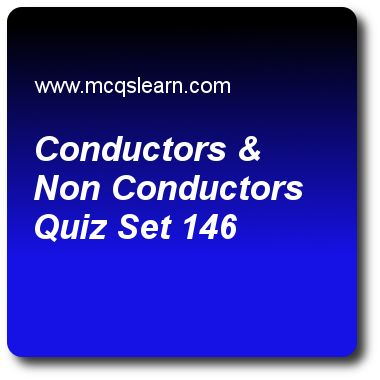 Conductors & Non Conductors Quizzes: O level chemistry Quiz 146 Questions and Answers - Practice chemistry quizzes based questions and answers to study conductors & non conductors quiz with answers. Practice MCQs to test learning on conductors and non conductors, electrolytes and non-electrolytes, o level chemistry: states of matter, electrolyte and non electrolyte, soluble salts preparation quizzes. Online conductors & non conductors worksheets has study guide as a conductor, answer key..