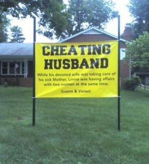 """10. Vamos por otro cartel más específico aún. """"Marido infiel. Mientras su devota esposa estaba cuidando de la madre de él, este sostenía relaciones con dos mujeres al mismo tiempo"""" """"LUANN Y VIVIAN"""""""
