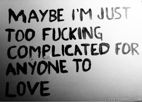 Too Complicated For Love Pictures, Photos, and Images for Facebook, Tumblr, Pinterest, and Twitter