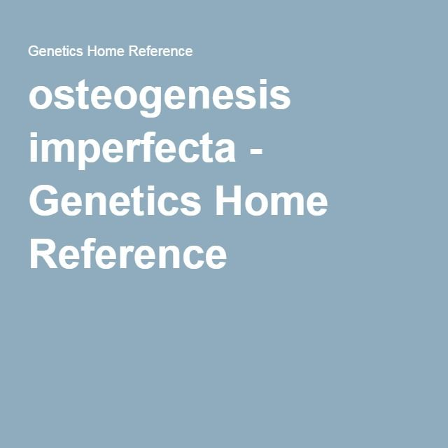 osteogenesis imperfecta - Genetics Home Reference