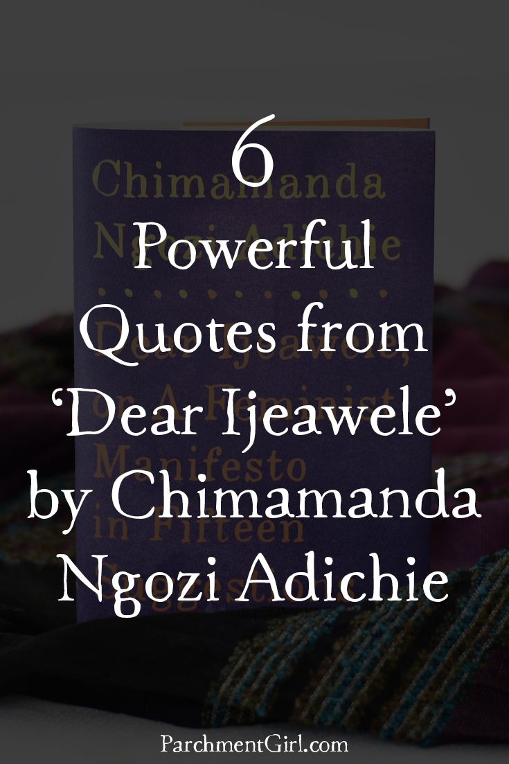 6 Powerful Quotes from 'Dear Ijeawele, or A Feminist Manifesto in Fifteen Suggestions' by Chimamanda Ngozi Adichie