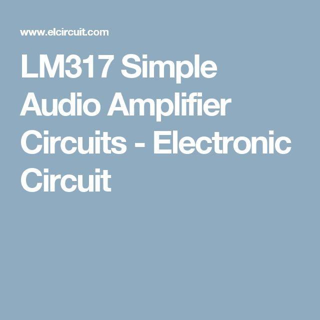 LM317 Simple Audio Amplifier Circuits - Electronic Circuit