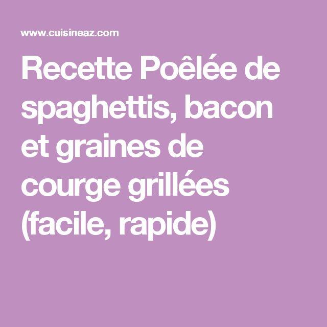 Recette Poêlée de spaghettis, bacon et graines de courge grillées (facile, rapide)