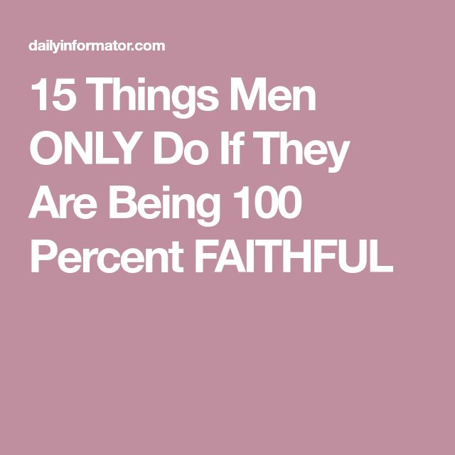15 Things Men ONLY Do If They Are Being 100 Percent FAITHFUL