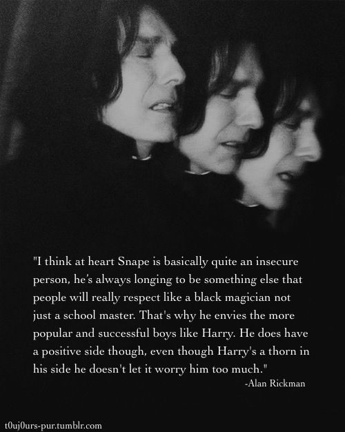 Alan Rickman says about my favorite Harry Potter character Severus Snape