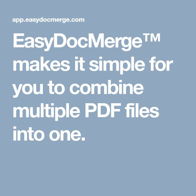 EasyDocMerge™ makes it simple for you to combine multiple PDF files into one.