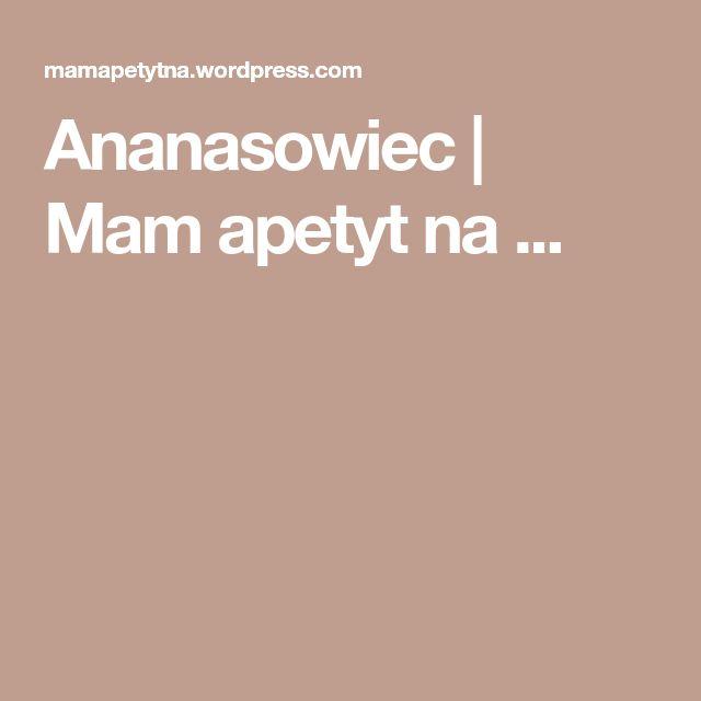 Ananasowiec | Mam apetyt na ...