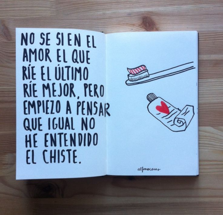 """No se si en el amor el que ríe de ultimo ríe mejor, pero empiezo a pensar que igual no he entendido el chiste"""" (Alfonso Casas)."""