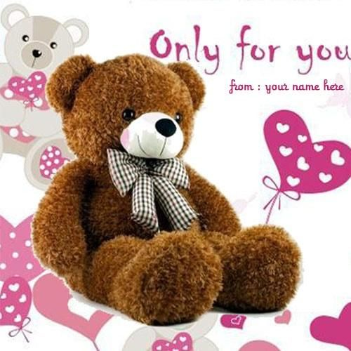 cute teddy bears pics only for you images with my nme editor.  teddy bear only for you images with my name print. teddy bear pics set whatsapp dp facebook profile pics
