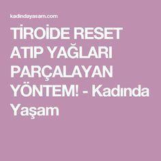 TİROİDE RESET ATIP YAĞLARI PARÇALAYAN YÖNTEM! - Kadında Yaşam