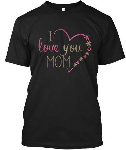 Mother's Day Special   I Love U Mom Black T-Shirt Front