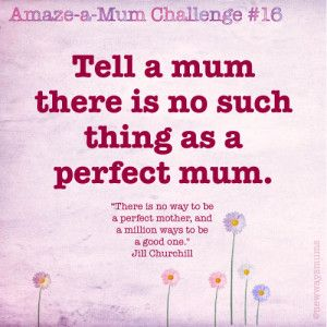 There is NO such thing as a perfect mum
