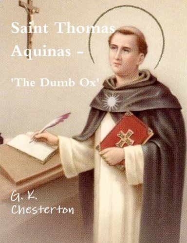 Saint Thomas Aquinas - 'The Dumb Ox' by G. K. Chesterton. $6.95. Author: G. K. Chesterton. Publication: April 10, 2012. Publisher: CreateSpace (April 10, 2012)