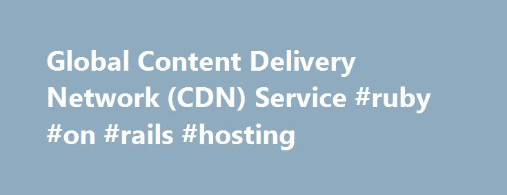 Global Content Delivery Network (CDN) Service #ruby #on #rails #hosting http://hosting.nef2.com/global-content-delivery-network-cdn-service-ruby-on-rails-hosting/  #cdn hosting # Fast, Global Content Delivery Network We've built the next-generation CDN CloudFlare designed its CDN (Content Delivery Network) without the legacy of the last 15 years. Our proprietary technology takes advantage of recent changes to hardware, web server technology and network routing. In other words, we've built…