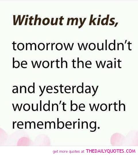 My kids are the only thing that keep me going everyday.... | Things for My Wall | Pinterest | My ...