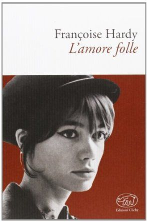 L'amore folle: Amazon.it: Françoise Hardy, A. Conti: Libri