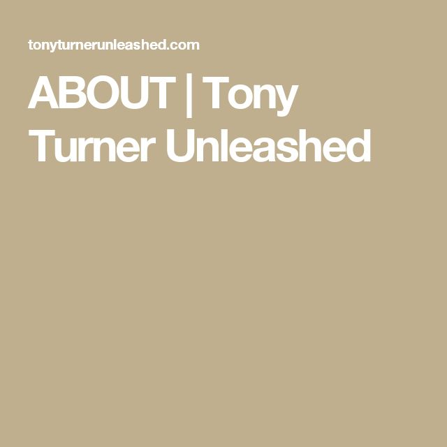 ABOUT | Tony Turner Unleashed