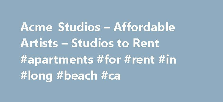 Acme Studios – Affordable Artists – Studios to Rent #apartments #for #rent #in #long #beach #ca http://apartment.nef2.com/acme-studios-affordable-artists-studios-to-rent-apartments-for-rent-in-long-beach-ca/  #studios for rent # Affordable Artists' Studios to Rent Acme provides affordable non-residential studio space for fine artists who are unable to afford to rent workspace on the open market. The average cost of an Acme studio is 11.15 per square foot per year or 279per monthfor a 300f…