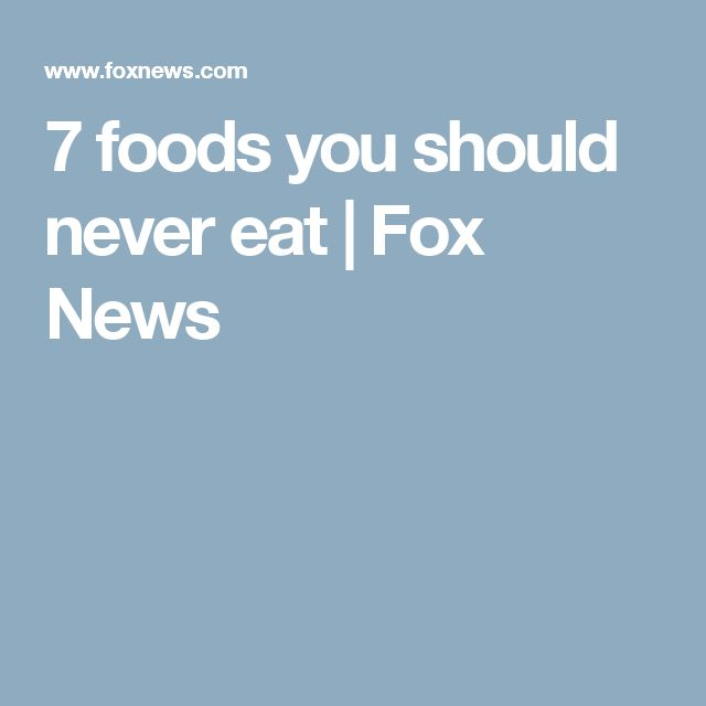 7 foods you should never eat | Fox News