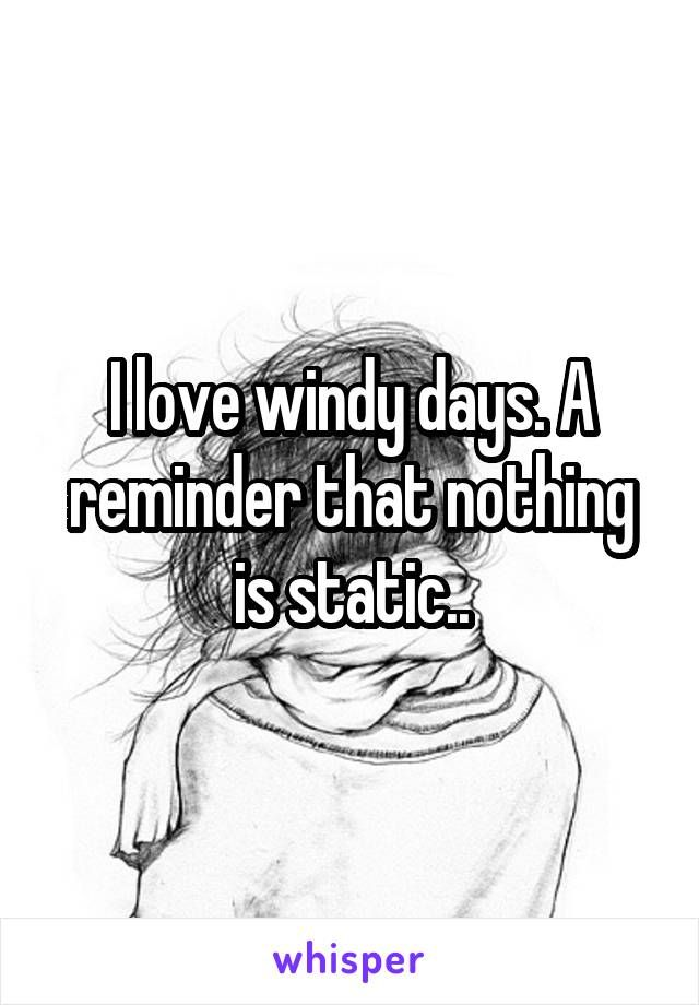 I Love Windy Days A Reminder That Nothing Is Static Weather Quotes Unusual Words Windy Day
