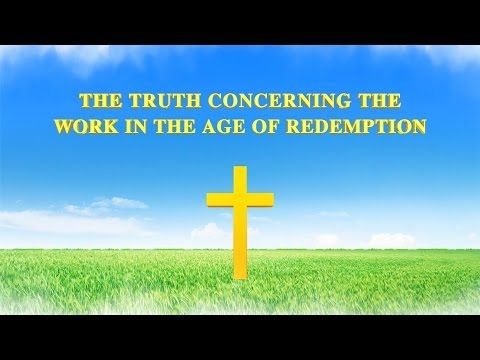 Almighty God's Word The Truth Concerning the Work in the Age of Redemption | The Church of Almighty God