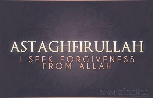 Astaghfirullah: I seek forgiveness from Allah