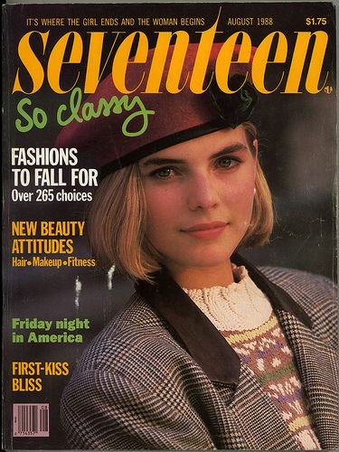 """Seventeen Magazine, ca. 1988.  Always looked forward to getting the August """"Back To School"""" issue of this mag every year to get ideas on what I was gonna wear for the 1st day of school!"""