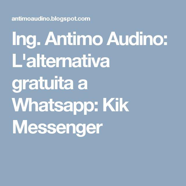 Ing. Antimo Audino: L'alternativa gratuita a Whatsapp: Kik Messenger