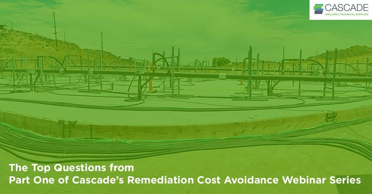 The Top Questions from Pt. 1 of Our Remediation Webinar Series We took some time to answer a few of the most salient questions from Part 1 of Cascade's Environmental Remediation Webinar Series! Sign up for Part 2 today!