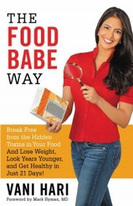 Food list for The Food Babe Way (2015) by Vani Hari: Eat real organic foods, mostly raw, and limit animal proteins. Start every day with warm lemon water and a green drink. Avoid foods containing chemicals, fast food, sugar, and white flour; limit alcohol.