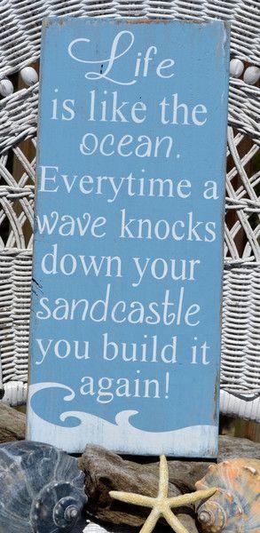Beach Décor Inspirational Positive Quotes Sayings Life is like the ocean. wave knocks down your sandcastle build it again Coastal, Nautical, Beach Wood Sign