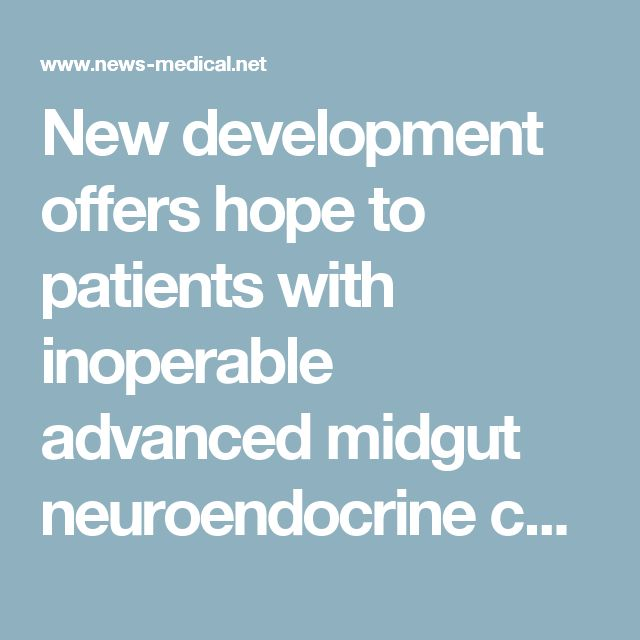 New development offers hope to patients with inoperable advanced midgut neuroendocrine cancer