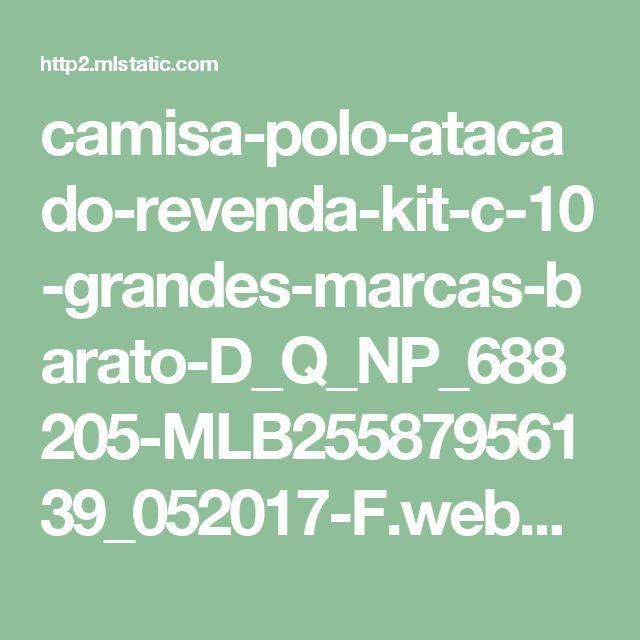camisa-polo-atacado-revenda-kit-c-10-grandes-marcas-barato-D_Q_NP_688205-MLB25587956139_052017-F.webp (1200×1200)