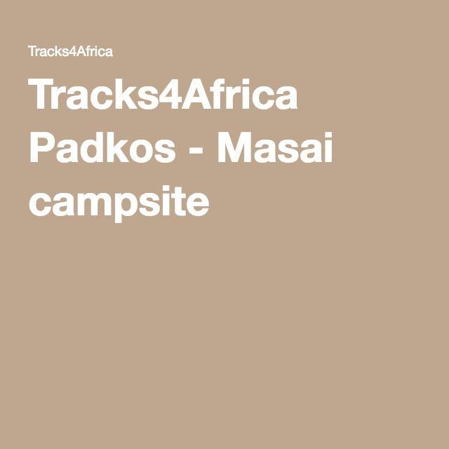 Tracks4Africa Padkos - Masai campsite