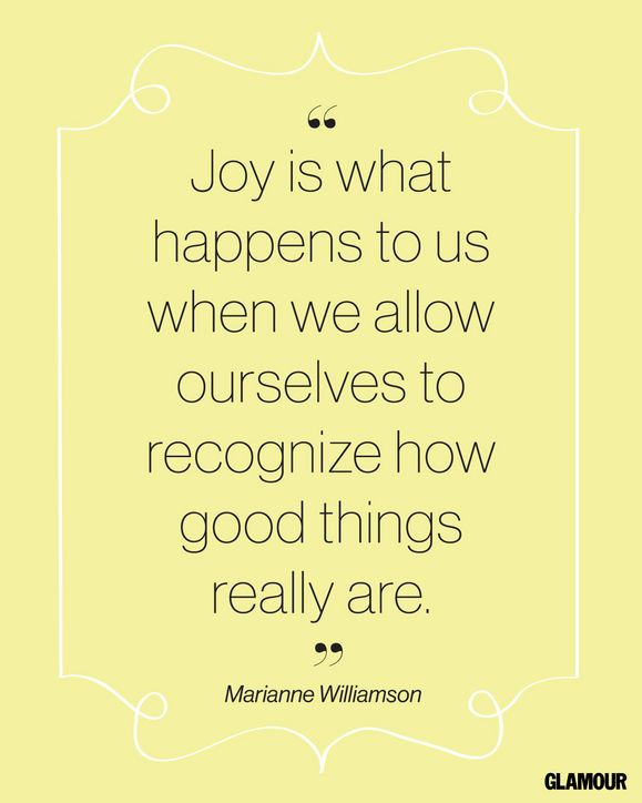 Joy and gratitude // 10 Famous Quotes That Cause Instant Happiness via Glamour