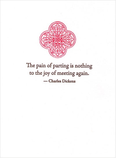 """The pain of parting is nothing to the joy of meeting again."" -Dickens"