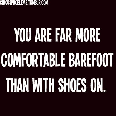 Gymnast problems. Every morning when I'm thinking about what shoes to wear, I realize it doesn't matter because I won't be wearing them most of the day.