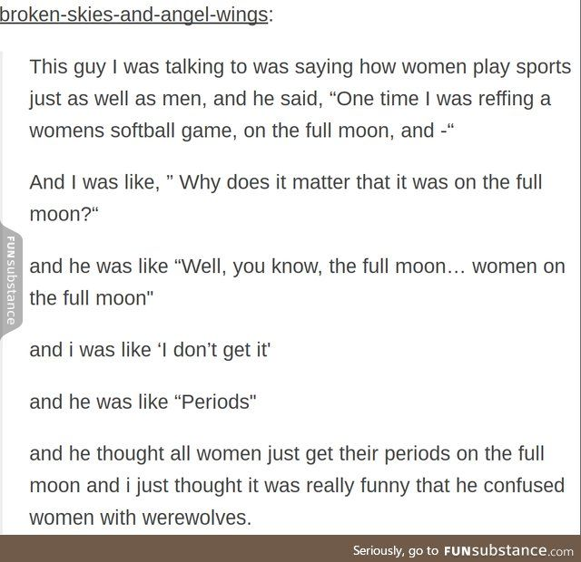 Omg this is funny cuz there's been a full moon and I'm on my period